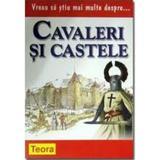 Vreau sa stiu mai multe despre... Cavaleri si castele - Philip Brooks, editura Teora