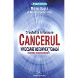 Dreptul la informare: cancerul, vindecare neconventionala - Michel Dogna, Anne Francoise L'Hote, editura Livingstone