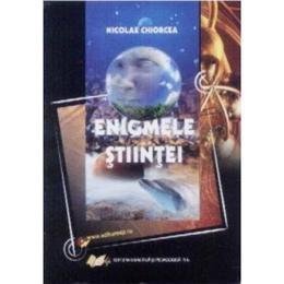 Enigmele stiintei - Nicolae Chiorcea, editura Didactica Si Pedagogica