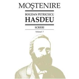 Scrieri Vol.7 - Bogdan Petriceicu Hasdeu, editura Stiinta
