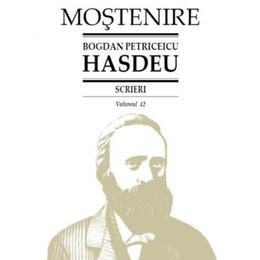Scrieri Vol.12 - Bogdan Petriceicu Hasdeu, editura Stiinta