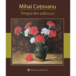 Timpul din adancuri - Mihai Cotovanu, editura Carminis