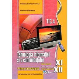 Tehnologia informatiei si a comunicatiilor. TIC 4 - Clasele 11 si 12 - Manual - Mariana Milosescu, editura Didactica Si Pedagogica