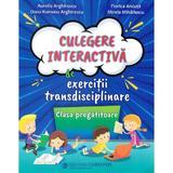 Culegere interactiva de exercitii transdisciplinare - Clasa pregatitoare - Aurelia Arghirescu, Florica Ancuta, Oana Ramona Arghirescu, editura Carminis