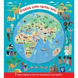 Atlasul lumii pentru copii. 7 harti uriase si sute de informatii fascinante
