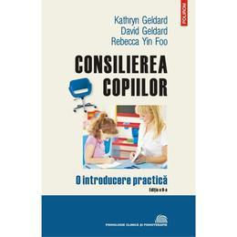 Consilierea copiilor Ed.2 - David Geldard, Kathryn Geldard, Rebecca Yin Foo, editura Polirom