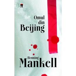 Omul din Beijing - Henning Mankel, editura Rao