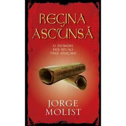 Regina ascunsa - Jorge Molist, editura Rao
