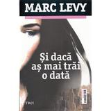 Si daca as mai trai o data - Marc Levy, editura Trei