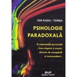 Psihologie paradoxala - Ion Radu-Tomsa, editura Magic Print