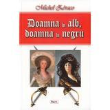 Doamna in alb, doamna in negru - Michel Zevaco, editura Dexon