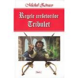 Regele cersetorilor. Tribulet - Michel Zevaco, editura Dexon