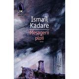 Mesagerii ploii - Ismail Kadare, editura Humanitas