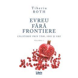 Evreu fara frontiere Vol.1 - Tiberiu Roth, editura Libris Editorial