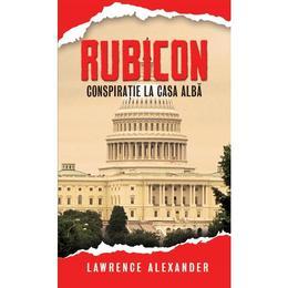 Rubicon - Lawrence Alexander, editura Rao