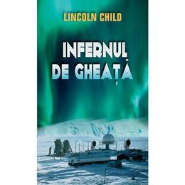 Infernul de gheata - Lincoln Child, editura Rao