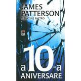 A 10-a aniversare - James Patterson, editura Rao