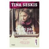 Cu un pas prea departe - Tina Seskis, editura Trei