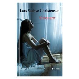 Vizionare - Lars Saabye Christensen, editura Univers