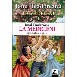 La Medeleni 1+2+3 - Ionel Teodoreanu, editura Agora