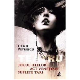 Jocul Ielelor. Act venetian. Suflete tari - Camil Petrescu, editura Agora