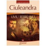 Ciuleandra Ed.2013 - Liviu Rebreanu, editura Gramar