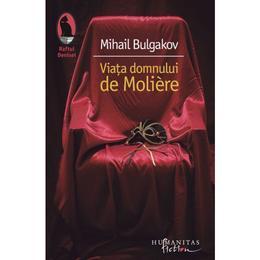 Viata domnului de Moliere - Mihail Bulgakov, editura Humanitas
