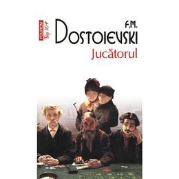 Jucatorul - F.M. Dostoievski, editura Polirom