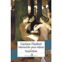 Memoriile unui nebun. Noiembrie - Gustave Flaubert, editura Polirom