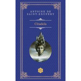 Citadela ed.2013 - Antoine De Saint - Exupery, editura Rao
