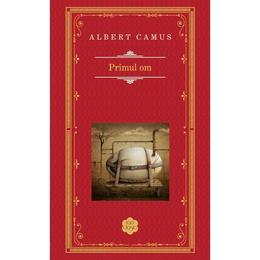Primul Om (Rao Clasic) - Albert Camus, editura Rao