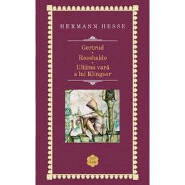 Gertrud. Rosshalde. Ultima vara a lui Klingsor (Rao Clasic) - Hermann Hesse, editura Rao