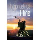 Intoarceti-va la Mine - Lynn Austin, editura Casa Cartii