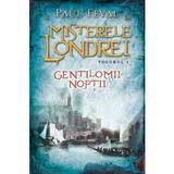 Misterele Londrei. Gentilomii noptii  - Vol. I - Paul Feval, editura Litera
