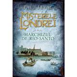 Misterele Londrei Vol.4: Marchizul de Rio-Santo - Paul Feval, editura Litera
