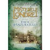 Misterele Londrei vol.2: Fiica spanzuratului - Paul Feval, editura Litera