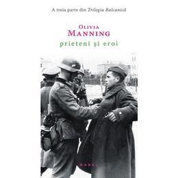 Prieteni si eroi - Olivia Manning, editura Nemira