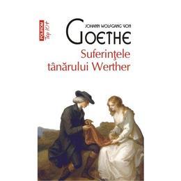Suferintele tanarului Werther - Johann Wolfgang Von Goethe, editura Polirom