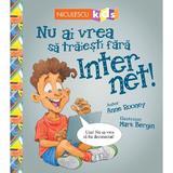 Nu ai vrea sa traiesti fara: Internet! - Anne Rooney, Mark Bergin, editura Niculescu