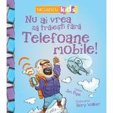 Nu ai vrea sa traiesti fara: Telefoane mobile! - Jim Pipe, Rory Walker, editura Niculescu