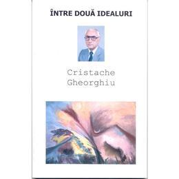 Intre doua idealuri - Cristache Gheorghiu, editura Dealul Melcilor