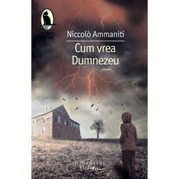 Cum vrea Dumnezeu - Niccolo Ammaniti, editura Humanitas