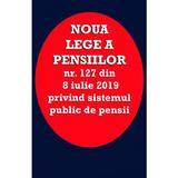 Noua lege a pensiilor Nr.127 din 8 iulie 2019, editura Orizonturi