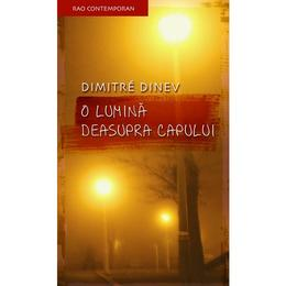 O lumina deasupra capului - Dimitrie Dinev, editura Rao