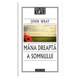 Mana dreapta a somnului - John Wray, editura Univers