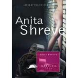 Marturia - Anita Shreve, editura All