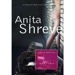 Marturia - Anita Shreve, editura All