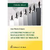 Antreprenoriat si management pentru afaceri mici si mijlocii - Ana-Maria Grigore, editura C.h. Beck