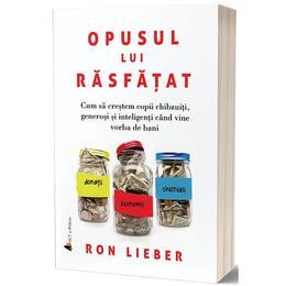 Opusul lui rasfatat - Ron Lieber, editura Act Si Politon