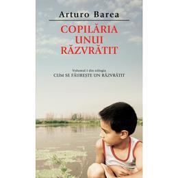 Copilaria unui razvratit - Arturo Barea, editura Rao